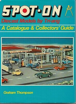 Graham Thompson SPOT-ON Diecast Models By Tri-Ang Catalogue & Collectors' Guide  • 19.99£